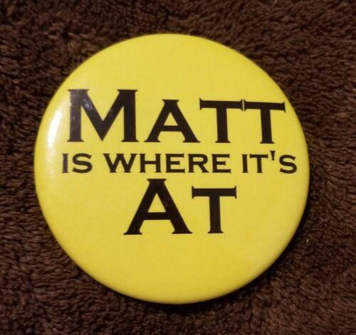 Matt Is Where It/'s At Button Pin