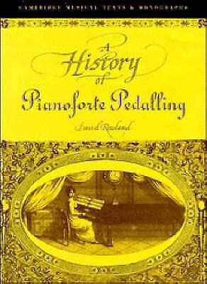 A History of Pianoforte Pedalling (Cambridge Musical Texts and Monographs) by R