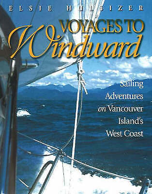 Voyages to Windward: Sailing Adventures on Vancouver Island's West Coast by...
