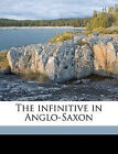 The Infinitive in Anglo-Saxon by Professor Morgan Callaway (Paperback / softback, 2010)