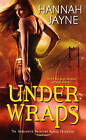 Under Wraps by Hannah Jayne (Paperback, 2011)