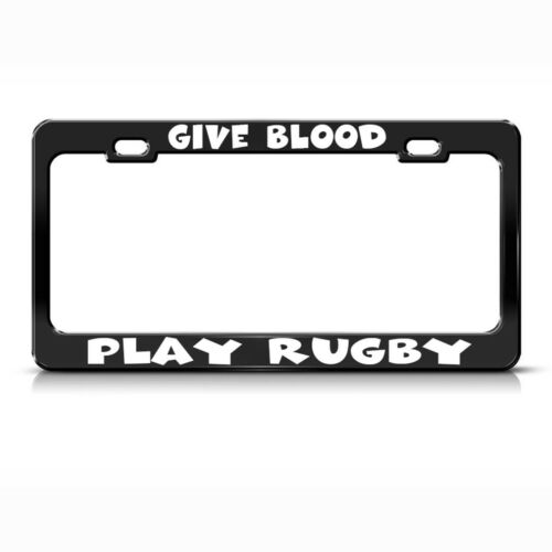 Give Blood Play Rugby Black Steel Metal License Plate Frame