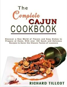 The Complete Cajun Cookbook: Discover a New World of Flavors and Easy Dishes to