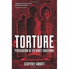 Torture: Persuasion at its Most Gruesome by Geoffrey Abbott (Paperback, 2016)