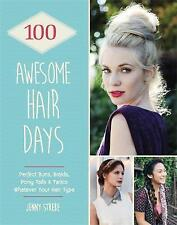 100 Awesome Hair Days: Perfect Buns, Braids, Pony Tails & Twists, Whatever Your