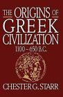 The Origins of Greek Civilization: 1100-650 B.C. by Chester G. Starr (Paperback, 1991)