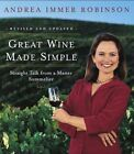 Great Wine Made Simple: Straight Talk from a Master Sommelier by Andrea Immer-Robinson (Hardback, 2006)