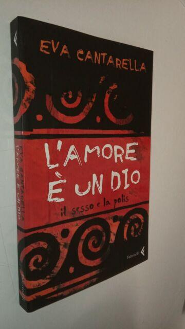 Eva Cantarella - L'AMORE è UN DIO - FELTRINELLI 2007 - 9788807490521 - SY8