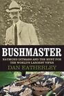 Bushmaster: Raymond Ditmars and the Hunt for the World's Largest Viper by Dan Eatherley (Hardback, 2015)