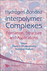 Hydrogen-Bonded Interpolymer Complexes: Formation, Structure and Applications by World Scientific Publishing Co Pte Ltd (Hardback, 2009)