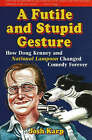 A Futile and Stupid Gesture: How Doug Kenney and  National Lampoon  Changed Comedy Forever by Josh Karp (Hardback, 2006)
