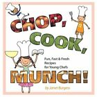 CHOP Cook Munch Fun Fast & Fresh Recipes for Young Chefs Burgess Janet Paperback