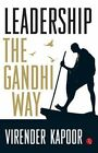 Leadership: The Gandhi Way by Virender Kapoor (Paperback, 2014)