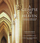 A Glimpse of Heaven: Catholic Churches of England and Wales by Christopher Martin (Paperback, 2009)