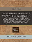 The Priuiledges of the Vpright in Heart Expressed in Brief Meditations Upon the 84 Psalme: And More Particularly Vpon the 11 Verse Thereof. Studied for the VSE of the Right Worshipfull Company of Drapers London by W.F. (1639) by William Freake (Paperback / softback, 2010)