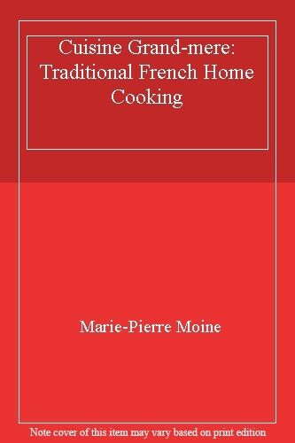 Cuisine Grand-mere: Traditional French Home Cooking By Marie-Pi .9780712636308