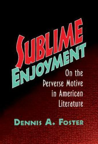 Sublime Enjoyment: On the Perverse Motive in American Literature: By Foster, ...