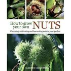 How to Grow Your Own Nuts: Choosing, cultivating and harvesting nuts in your garden by Martin Crawford (Hardback, 2016)