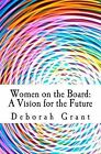 Women on the Board: A Vision for the Future by Deborah Grant (Paperback / softback, 2012)