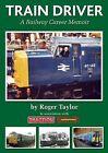 Train Driver: A Railway Career Memoir by Roger Taylor (Hardback, 2009)
