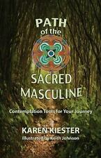 Path of the Sacred Masculine : Contemplation Tools for Your Journey by Karen...