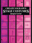 Create Your Own Stage Costumes by Jacquie Govier (Paperback, 1996)