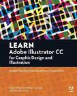 Learn Graphic Design and Illustration Using Adobe Illustrator CC von Dena Wilson, Peter Lourekas und Rob Schwartz (2016, Taschenbuch)