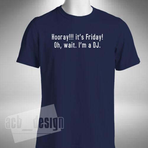 Youpi c/'est vendredi je suis un DJ T-shirt homme Disc Jockey Musique Discothèque bouillote