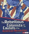 The Rebellious Colonists and the Causes of the American Revolution by Christopher Forest (Paperback / softback, 2012)