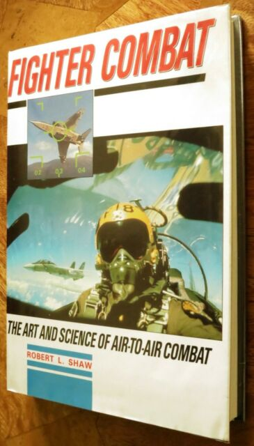 Fighter Combat: Art and Science of Air-to-Air Warfare Hardcover – 21 Nov 1988
