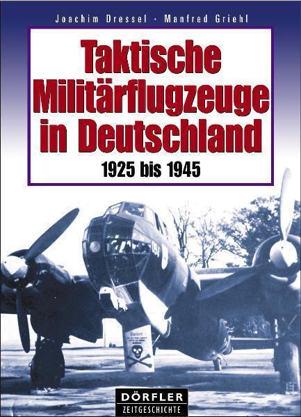 Griehl Taktische Militärflugzeuge in Deutschland 1925 bis 1945 Luftfahrt
