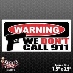 Details Zu Warning We Dont Call 911 Sticker Home Defense Gun Security Vinyl Decal Fs357