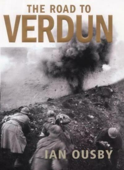 The Road to Verdun: France, Nationalism and the First World War,Ian Ousby