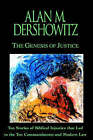 The Genesis of Justice: Ten Stories of Biblical Injustices That Led to the Ten Commandments and Modern Law by Alan M. Dershowitz (Hardback, 2000)