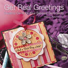 Get Real Greetings: Creating Cards for Your Sassiest Sentiments by F&W Publications Inc (Paperback, 2007)