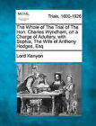 The Whole of the Trial of the Hon. Charles Wyndham, on a Charge of Adultery, with Sophia, the Wife of Anthony Hodges, Esq by Lord Kenyon (Paperback / softback, 2011)
