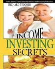 Income Investing Secrets: How to Receive Ever-Growing Dividend and Interest Checks, Safeguard Your Portfolio and Retire Wealthy by Richard Stooker (Paperback / softback, 2010)