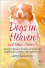 Dogs in Heaven: and Other Animals: Extraordinary Stories of Animals Reaching Out from the Other Side by Jacky Newcomb (Paperback, 2015)