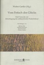 VOM FETISCH DES GLÜCKS Walter Gartler Beiträge Barbara Eder Simon Severino ...