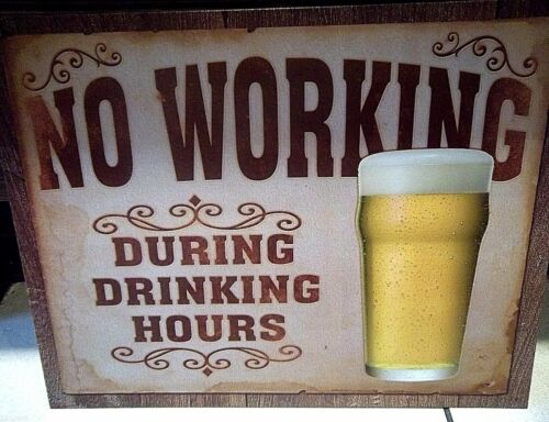NO WORKING DURING DRINKING HOURS,ANTIQUE-FINISH VINTAGE METAL WALL SIGN 40x30 cm
