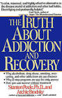The Truth about Addiction and Recovery by Stanton Peele (Paperback, 1992)