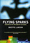 Flying Sparks: Growing up on the Edge of Las Vegas by Odette Larson (Paperback, 2002)