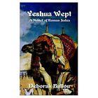 Yeshua Wept a Novel of Roman Judea 9781403316585 by Deborah Ballou Paperback
