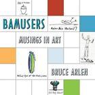 Bamusers: Musings in Art by Bruce Arlen (Paperback / softback, 2014)
