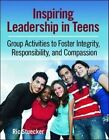 Inspiring Leadership in Teens: Group Activities to Foster Integrity, Responsibility, and Compassion by Ric Stuecker (Paperback, 2010)