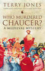Who Murdered Chaucer?: A Medieval Mystery by Juliett D'or, Robert F. Yeager, Terry Doran, Alan Fletcher, Terry Jones (Hardback, 2003)