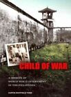 Child of War: A Memoir of World War II Internment in the Philippines by Curtis Whitfield Tong (Paperback, 2011)