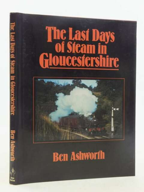 Last Days of Steam in Gloucestershire, Ashworth, Ben, Excellent Book