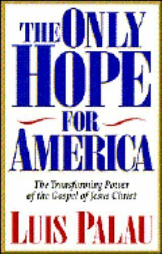 The Only Hope for America : The Transforming Power of the Gospel of Jesus Christ