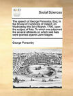 The Speech of George Ponsonby, Esq; In the House of Commons of Ireland, on Wednesday the 3D of March, 1790, Upon the Subject of Fiats. to Which Are Subjoined the Several Affidavits on Which Said Fiats Were Granted Against John Magee. by George Ponsonby (Paperback / softback, 2010)
